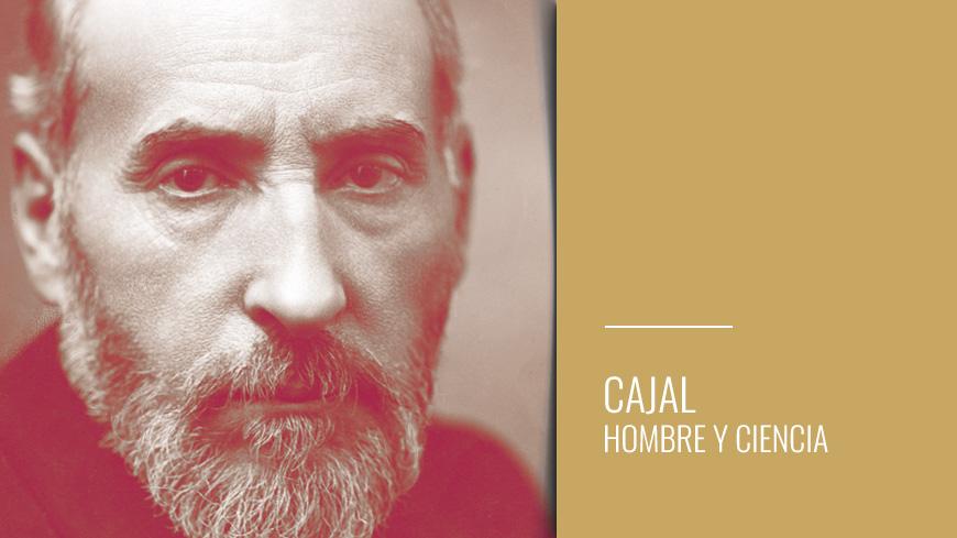Cajal. Hombre y Ciencia