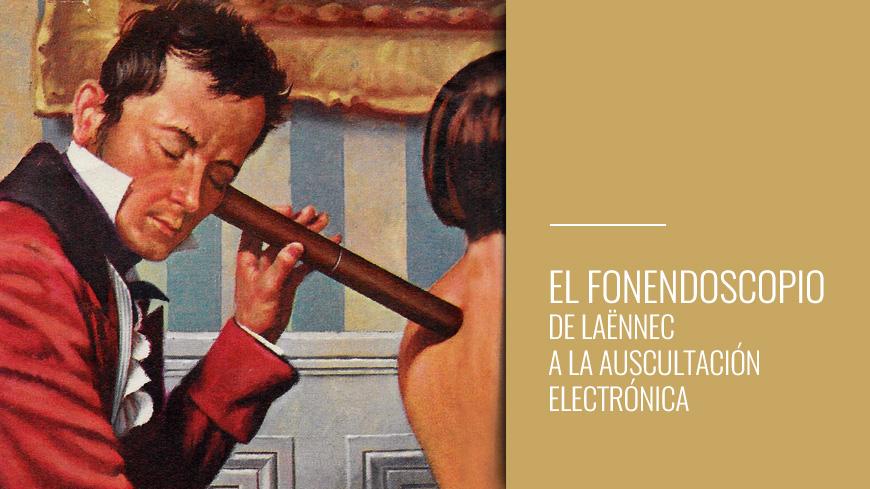El fonendoscopio - De Laënnec a la auscultación electrónica - dos siglos de historia