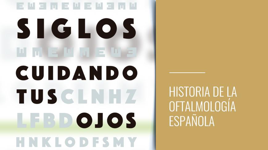 Siglos cuidando tus ojos - Historia de la oftalmología española